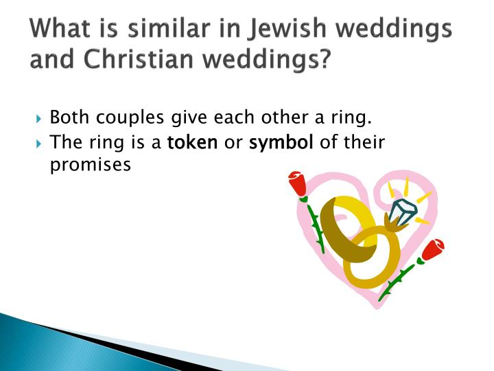 What is similar in Jewish weddings and Christian weddings?