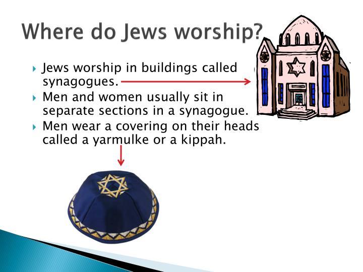 Where do Jews worship?