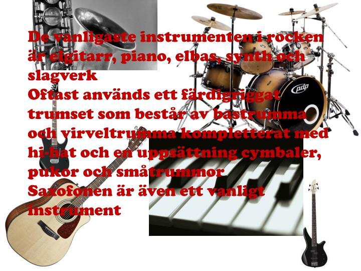 De vanligaste instrumenten i rocken är elgitarr, piano, elbas,