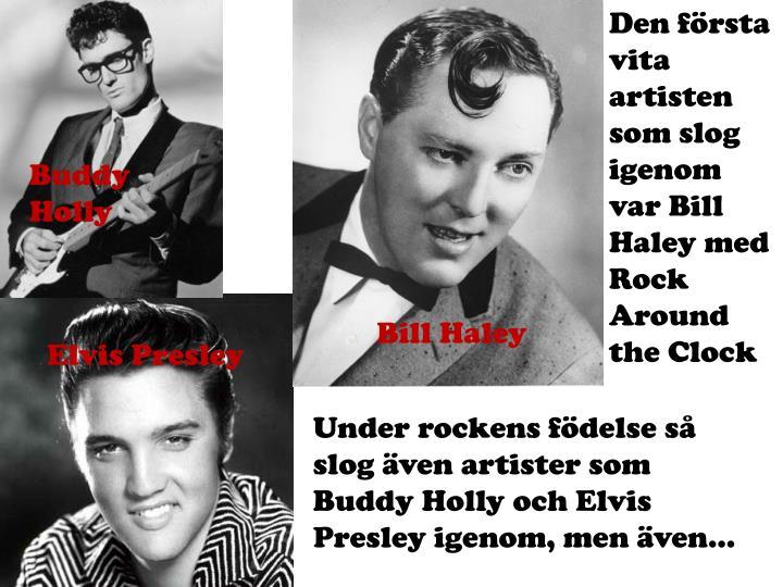 Den första vita artisten som slog igenom var Bill Haley med Rock