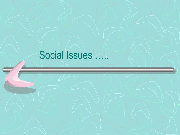 Social Issues …..