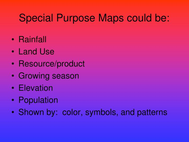 Special Purpose Maps could be: