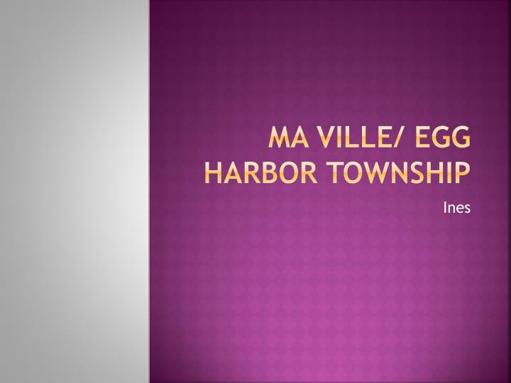 Ma ville egg harbor township