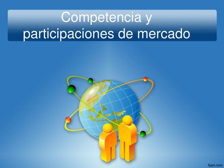 Competencia y participaciones de mercado