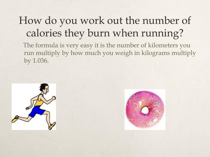 How do you work out the number of calories they burn when running?