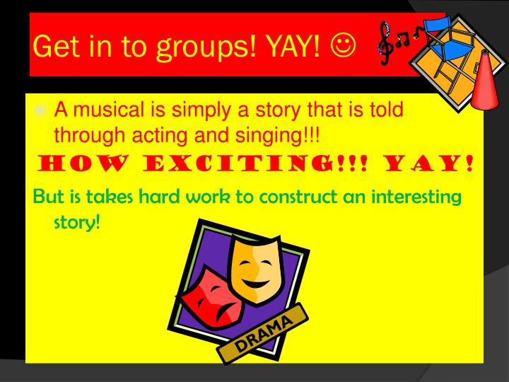 Get in to groups! YAY!