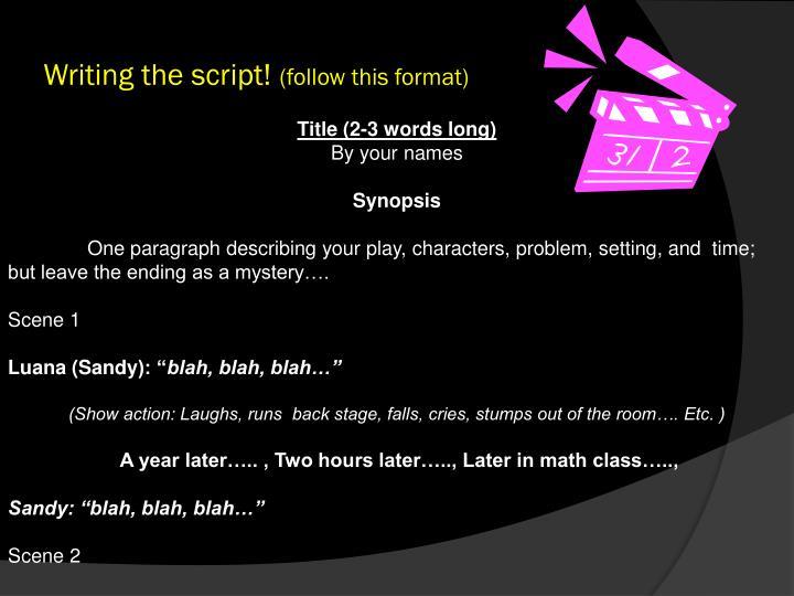 Writing the script!