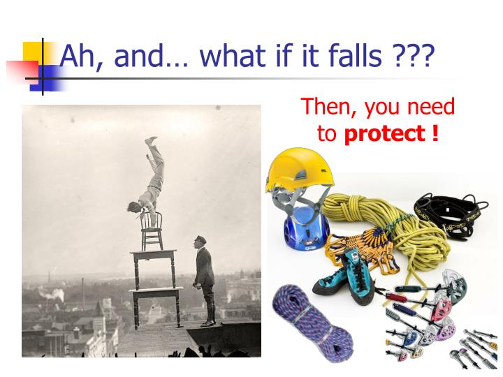 Ah, and… what if it falls ???