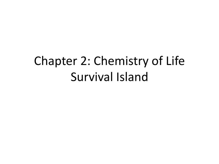 Chapter 2 chemistry of life survival island