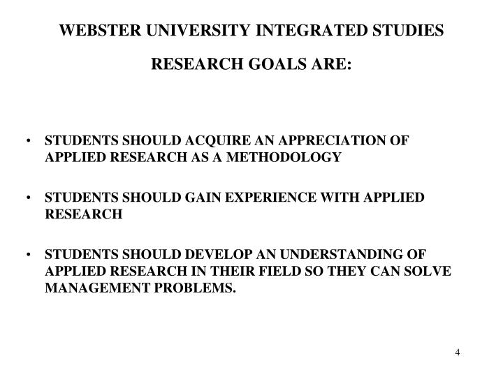 WEBSTER UNIVERSITY INTEGRATED STUDIES RESEARCH GOALS ARE: