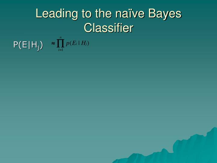 Leading to the naïve Bayes Classifier