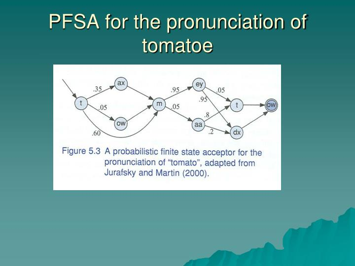 PFSA for the pronunciation of tomatoe