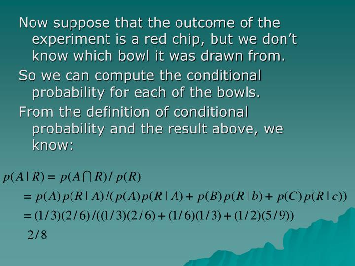 Now suppose that the outcome of the experiment is a red chip, but we don't know which bowl it was drawn from.
