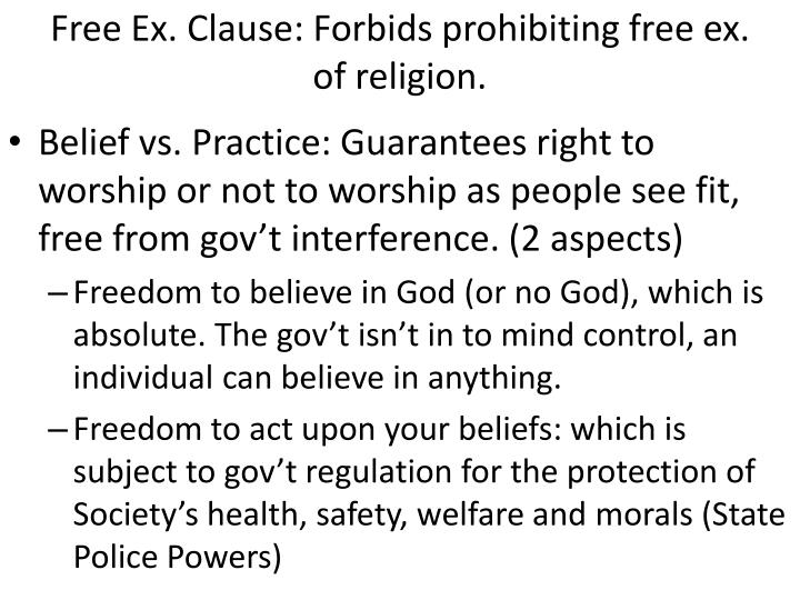 Free Ex. Clause: Forbids prohibiting free ex. of religion.