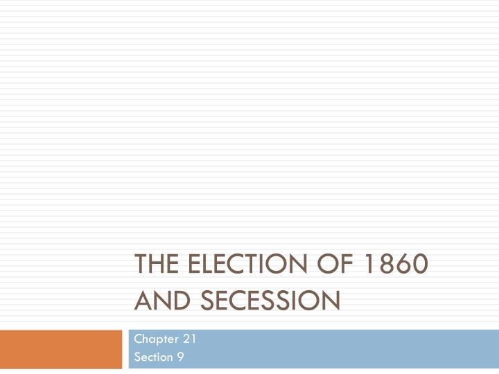 The Election of 1860 and secession