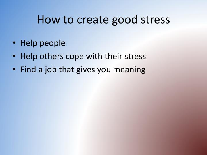 How to create good stress