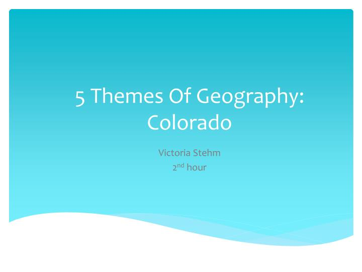 ppt - 5 themes of geography  colorado powerpoint presentation