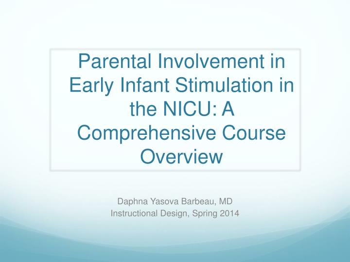 Parental involvement in early infant stimulation in the nicu a comprehensive c ourse overview