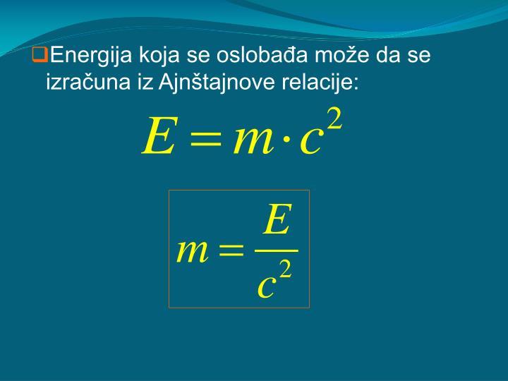 Energija koja se oslobađa može da se izračuna iz Ajnštajnove relacije: