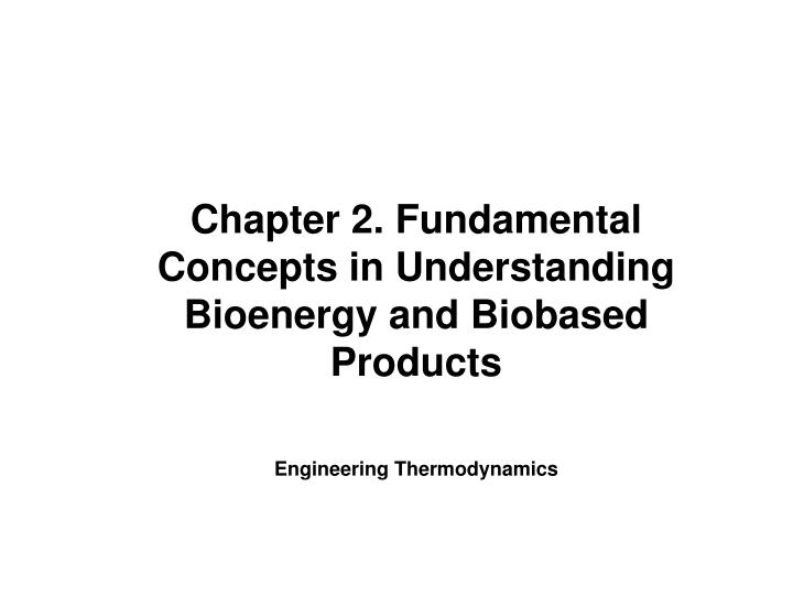 Chapter 2. Fundamental Concepts in Understanding Bioenergy and