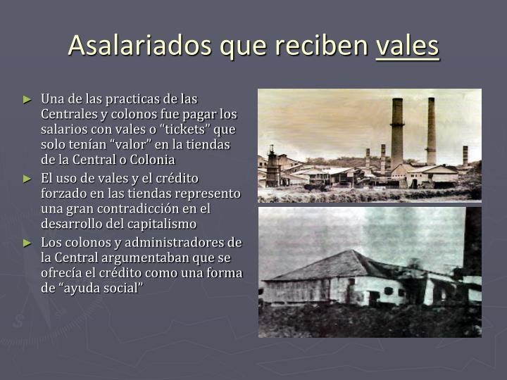 """Una de las practicas de las Centrales y colonos fue pagar los salarios con vales o """"tickets"""" que solo tenían """"valor"""" en la tiendas de la Central o Colonia"""