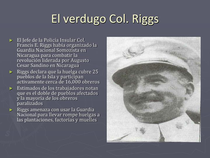 El Jefe de la Policía Insular Col. Francis E. Riggs había organizado la Guardia Nacional Somozista en Nicaragua para combatir la revolución liderada por Augusto Cesar Sandino en Nicaragua