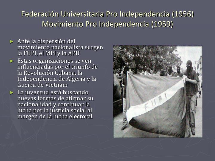 Ante la dispersión del movimiento nacionalista surgen la FUPI, el MPI y la APU