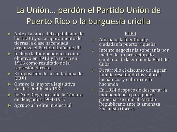 Ante el avance del capitalismo de los EEUU y su acaparamiento de tierras la clase hacendada organizo el Partido Unión de PR