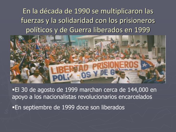 En la década de 1990 se multiplicaron las fuerzas y la solidaridad con los prisioneros políticos y de Guerra liberados en 1999