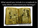 what would you include in a scrapbook to help others understand your heritage
