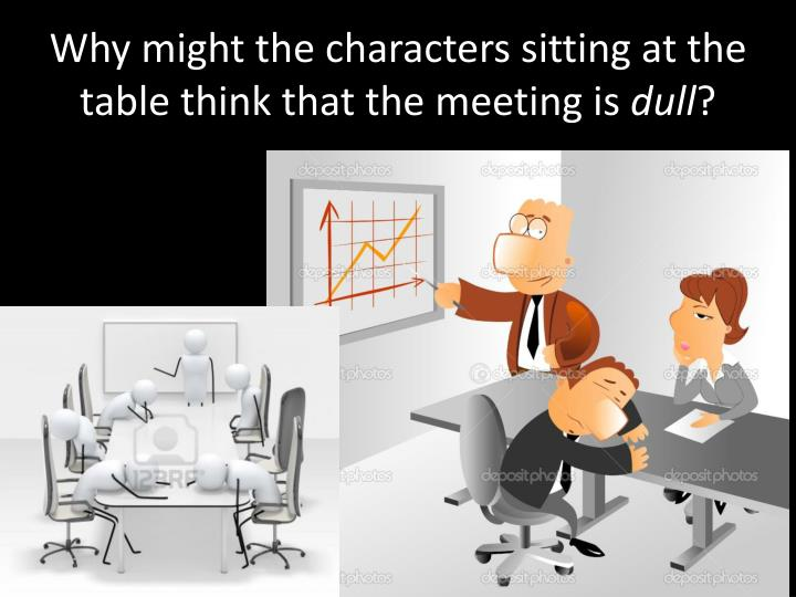 Why might the characters sitting at the table think that the meeting is