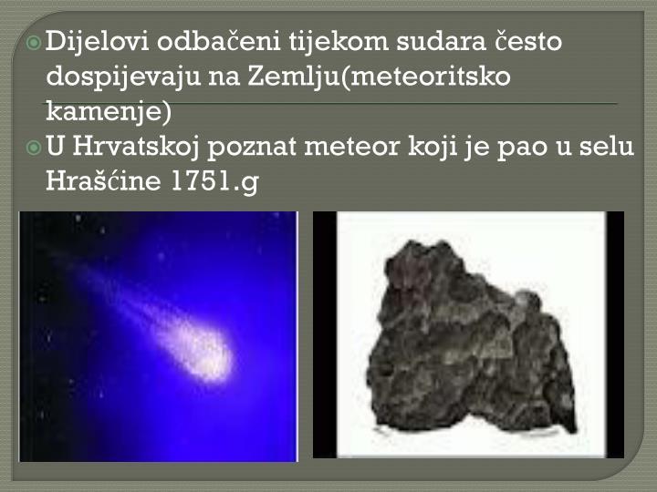 Dijelovi odbačeni tijekom sudara često dospijevaju na Zemlju(meteoritsko kamenje)