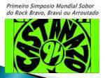 primeiro simposio mundial sobor do rock bravo brav ou arroutado