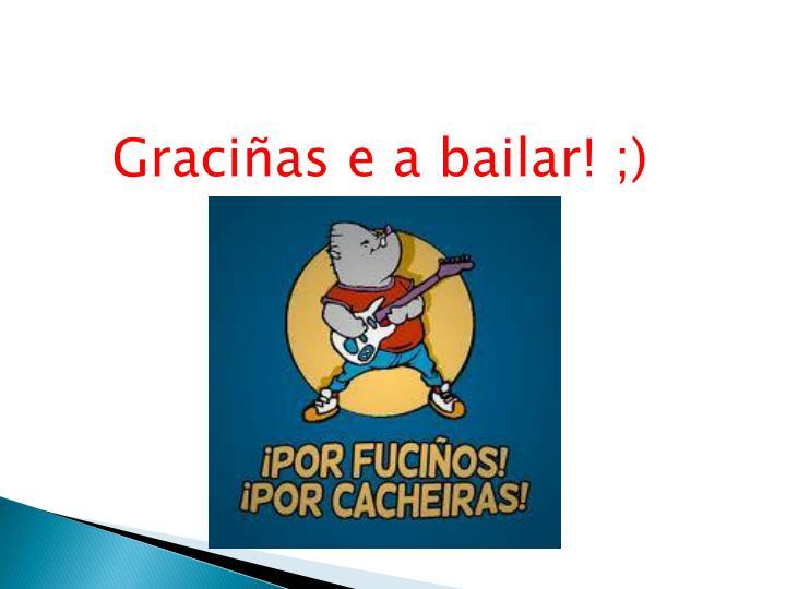 Graciñas e a bailar! ;)