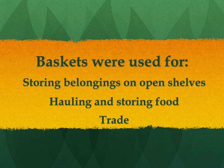 Baskets were used for: