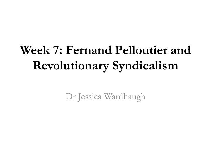 Week 7 fernand pelloutier and revolutionary syndicalis m