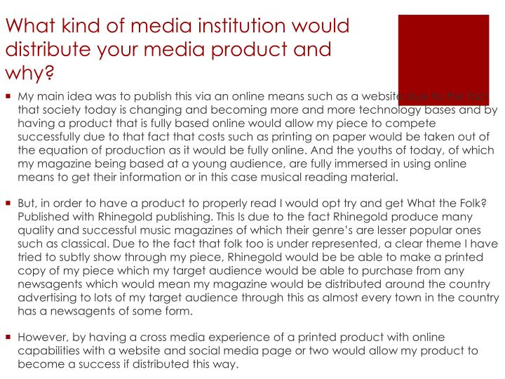 What kind of media institution would distribute your media product and why?