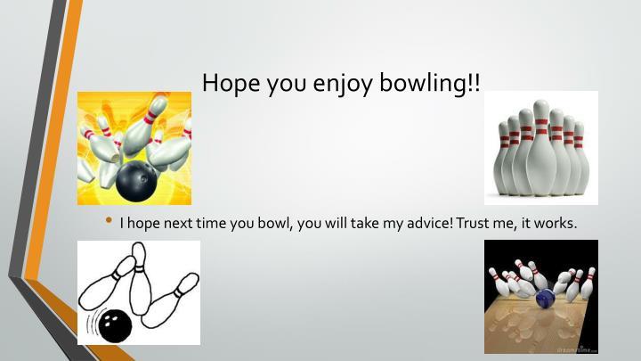 Hope you enjoy bowling!!