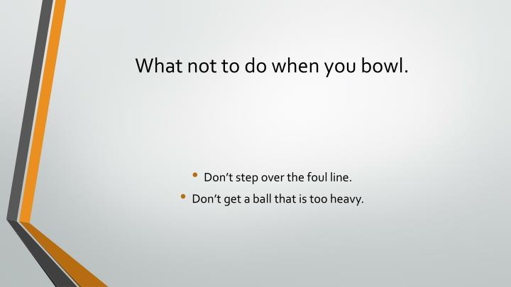 What not to do when you bowl.