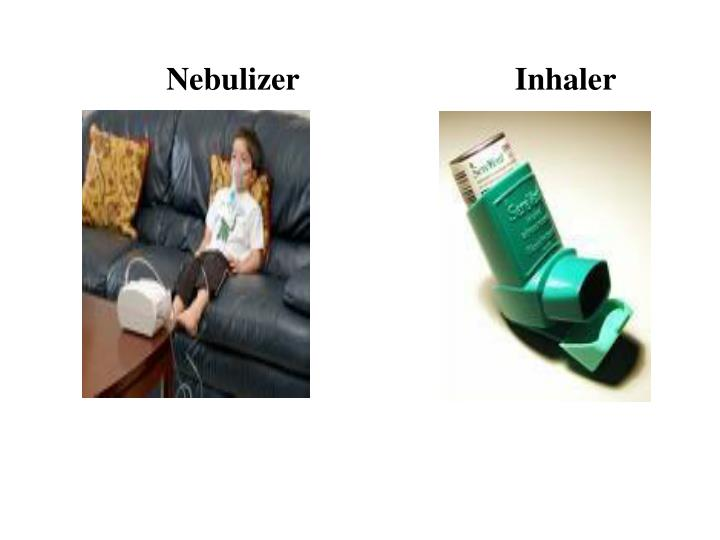 Nebulizer                           Inhaler