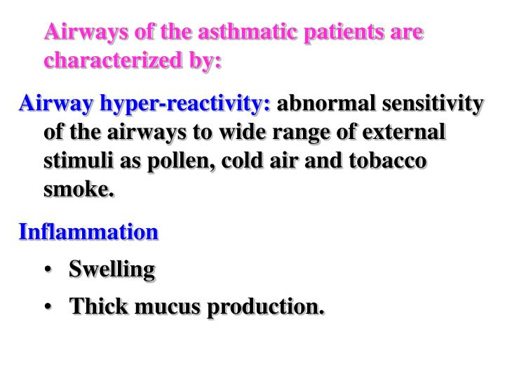 Airways of the asthmatic patients are characterized by:
