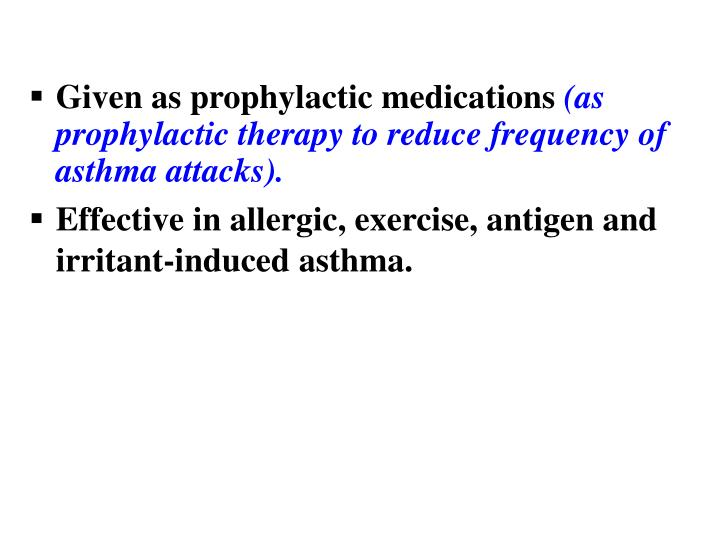 Given as prophylactic medications