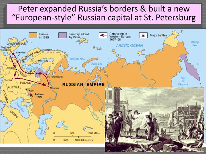 "Peter expanded Russia's borders & built a new ""European-style"" Russian capital at St. Petersburg"