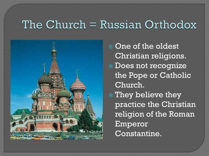 The Church = Russian Orthodox