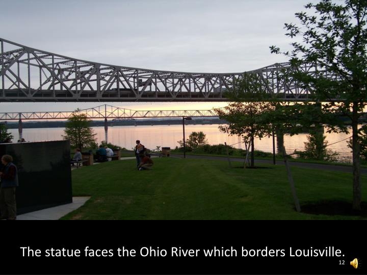 The statue faces the Ohio River which borders Louisville.