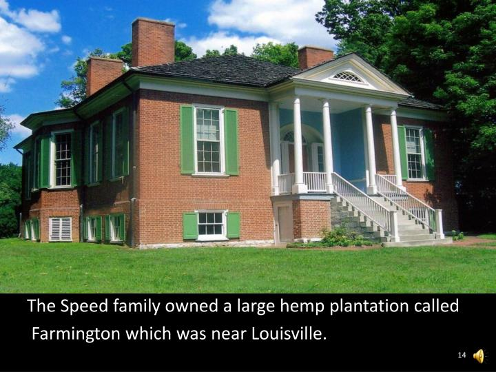 The Speed family owned a large hemp plantation called