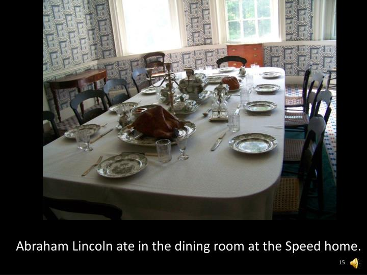 Abraham Lincoln ate in the dining room at the Speed home.