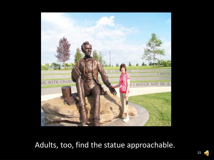 Adults, too, find the statue approachable.