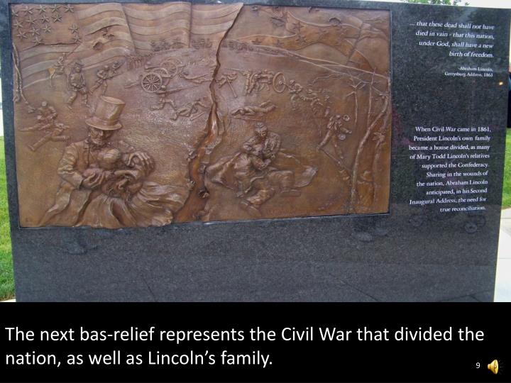 The next bas-relief represents the Civil War that divided the nation, as well as Lincoln's family.