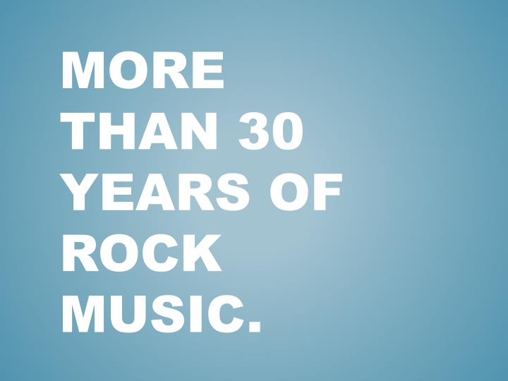 More than 30 years of rock music